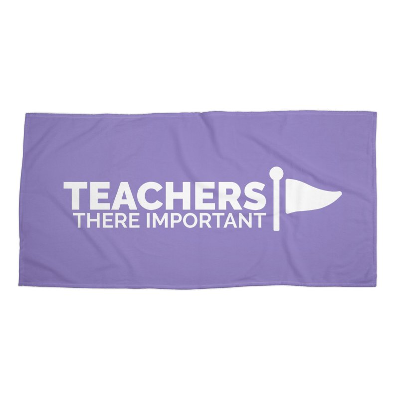 Teachers: There Important Accessories Beach Towel by Shirts by Hal Gatewood