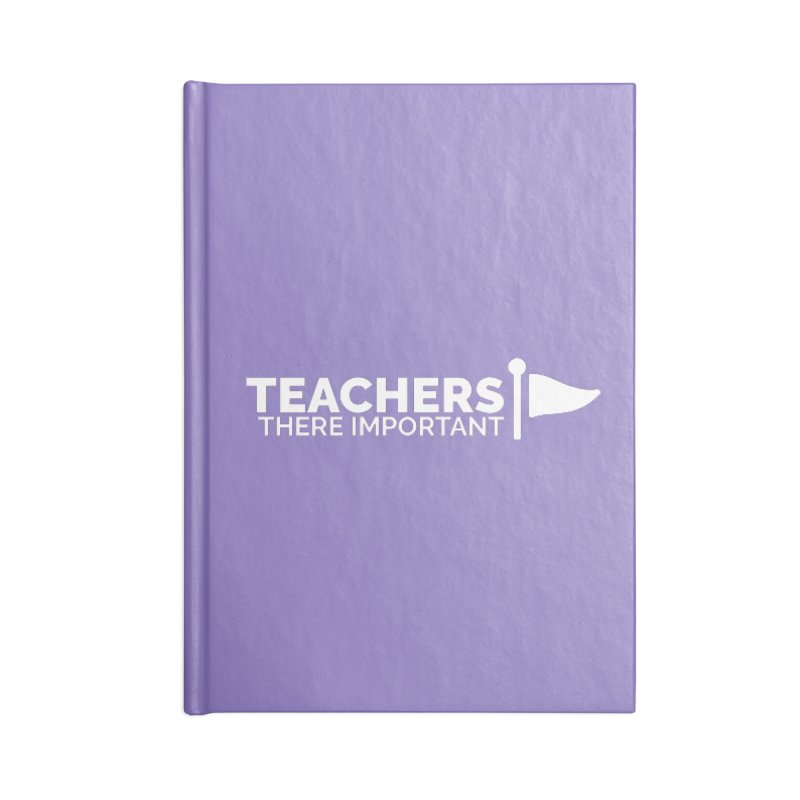 Teachers: There Important Accessories Lined Journal Notebook by Shirts by Hal Gatewood