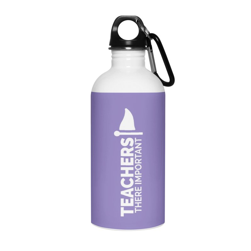 Teachers: There Important Accessories Water Bottle by Shirts by Hal Gatewood