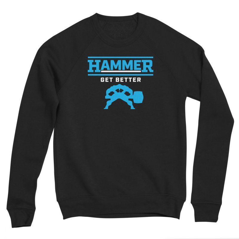 HAMMER GET BETTER Men's Sponge Fleece Sweatshirt by Hammer Apparel Shop