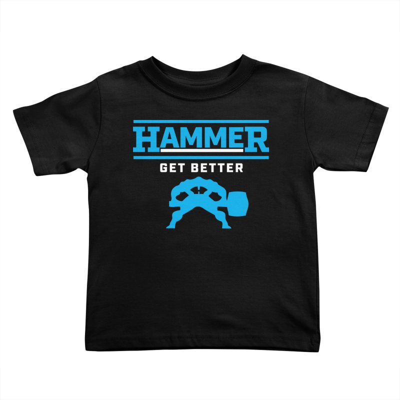HAMMER GET BETTER Kids Toddler T-Shirt by Hammer Apparel Shop
