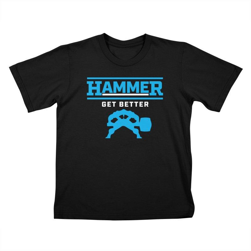 HAMMER GET BETTER Kids T-Shirt by Hammer Apparel Shop