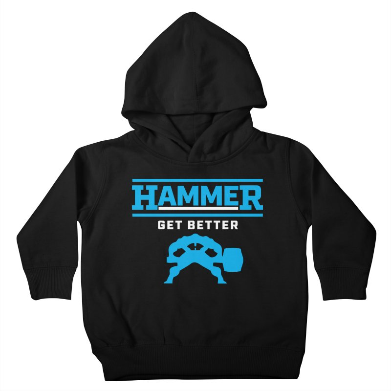 HAMMER GET BETTER Kids Toddler Pullover Hoody by Hammer Life Apparel Shop