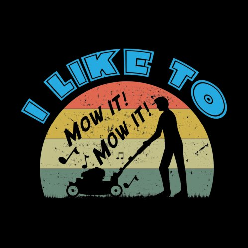 Design for I like to mow it funny lawn mowing