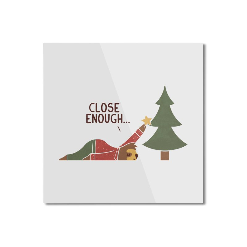 Close Enough Home Mounted Aluminum Print by handsoffmydinosaur