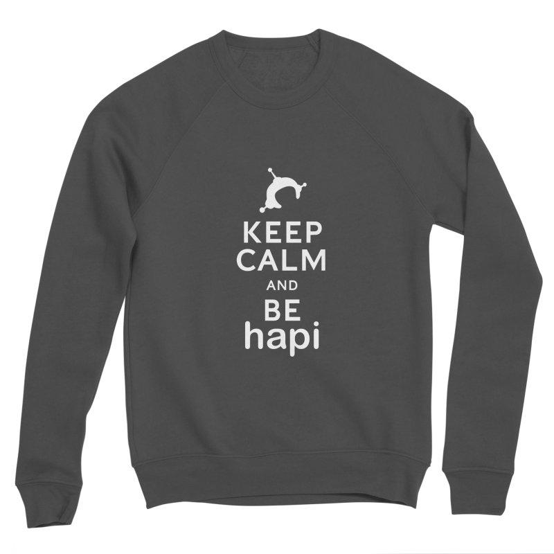 Keep Calm and Be hapi Men's Sponge Fleece Sweatshirt by hapi.js