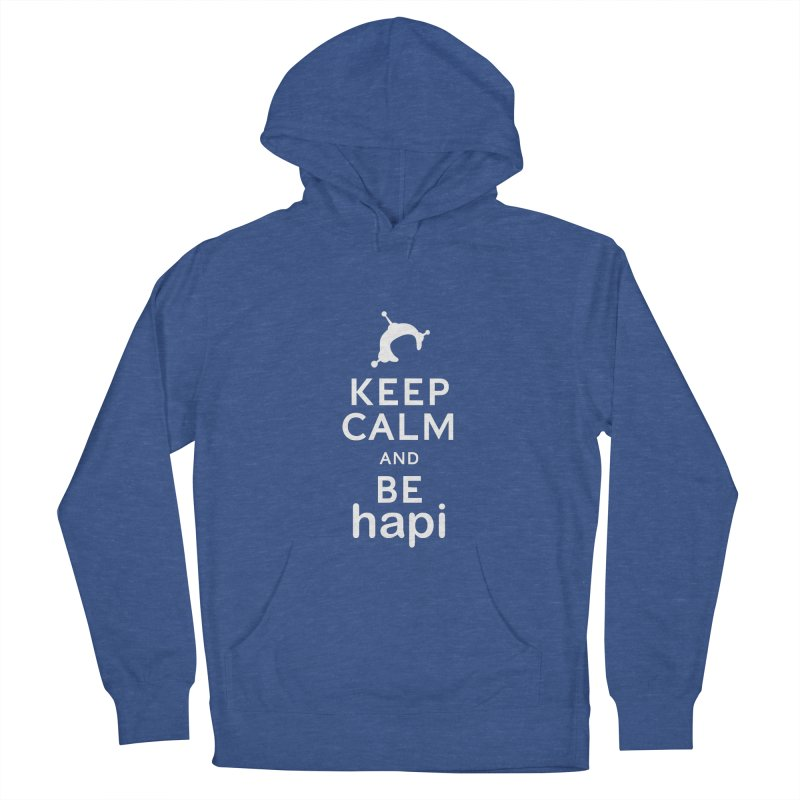 Keep Calm and Be hapi Women's French Terry Pullover Hoody by hapi.js