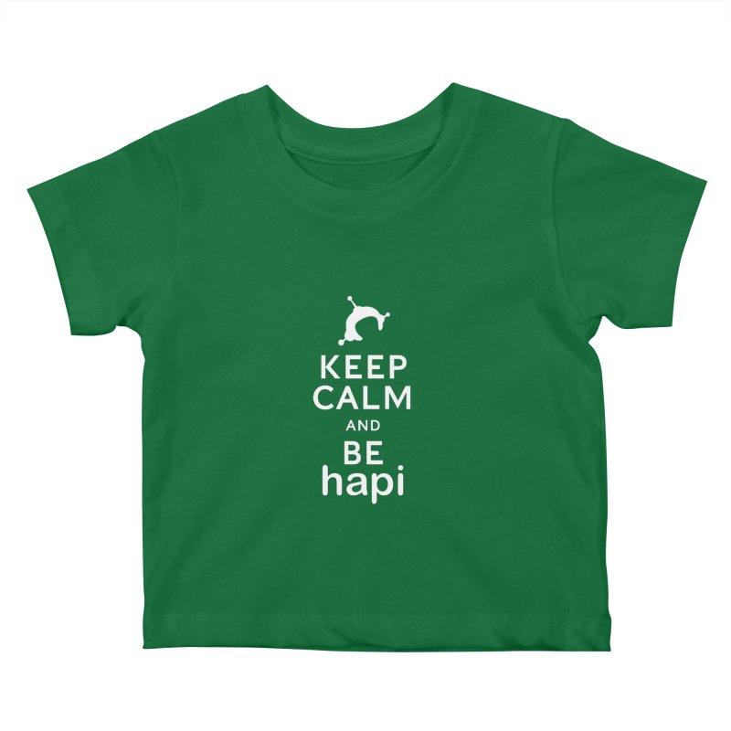 Keep Calm and Be hapi Kids Baby T-Shirt by hapi.js