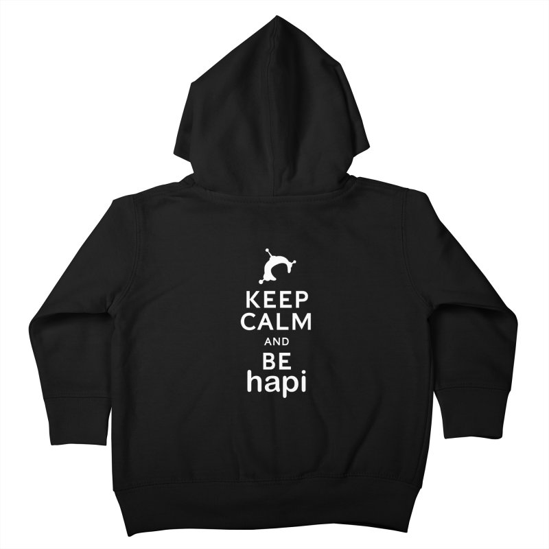 Keep Calm and Be hapi Kids Toddler Zip-Up Hoody by hapi.js