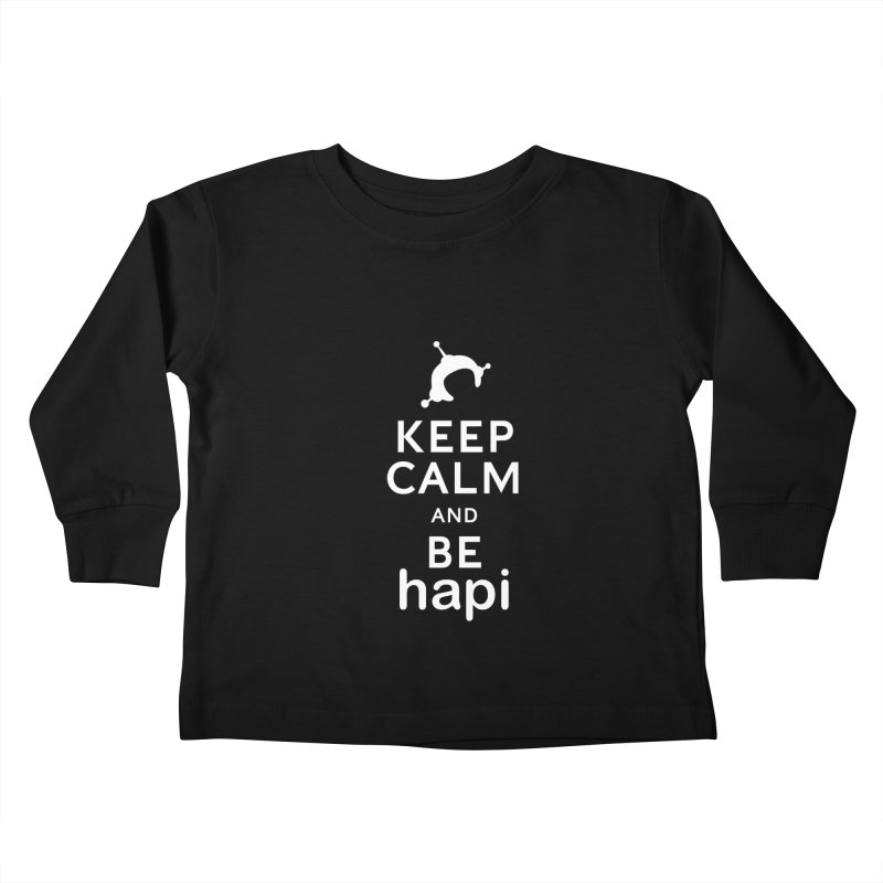 Keep Calm and Be hapi Kids Toddler Longsleeve T-Shirt by hapi.js