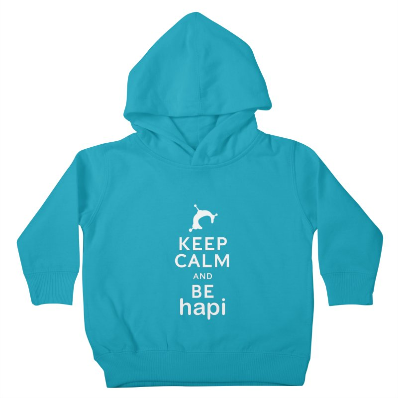 Keep Calm and Be hapi Kids Toddler Pullover Hoody by hapi.js