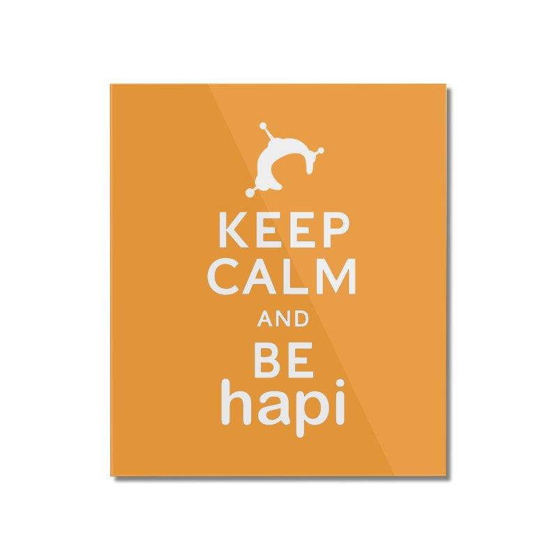 Keep Calm and Be hapi Home Mounted Acrylic Print by hapi.js
