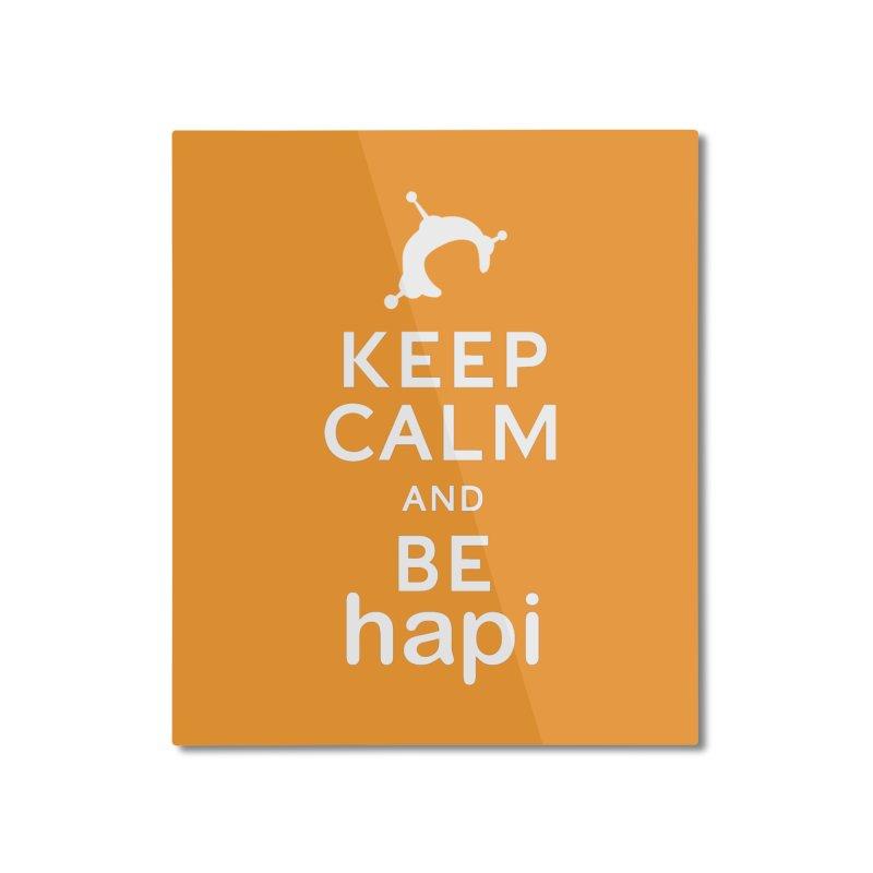 Keep Calm and Be hapi Home Mounted Aluminum Print by hapi.js