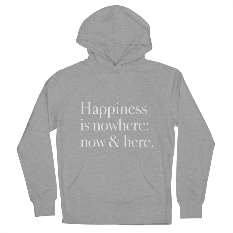 Happiness Is Nowhere: Now & Here Women's Pullover Hoody by happiness's Artist Shop