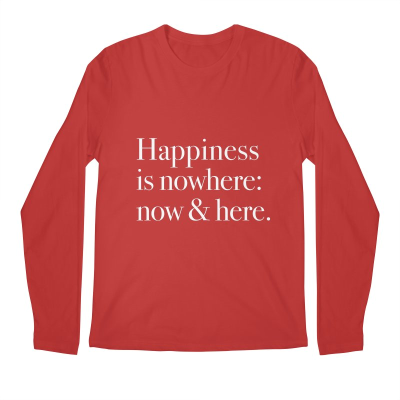 Happiness Is Nowhere: Now & Here Men's Longsleeve T-Shirt by happiness's Artist Shop