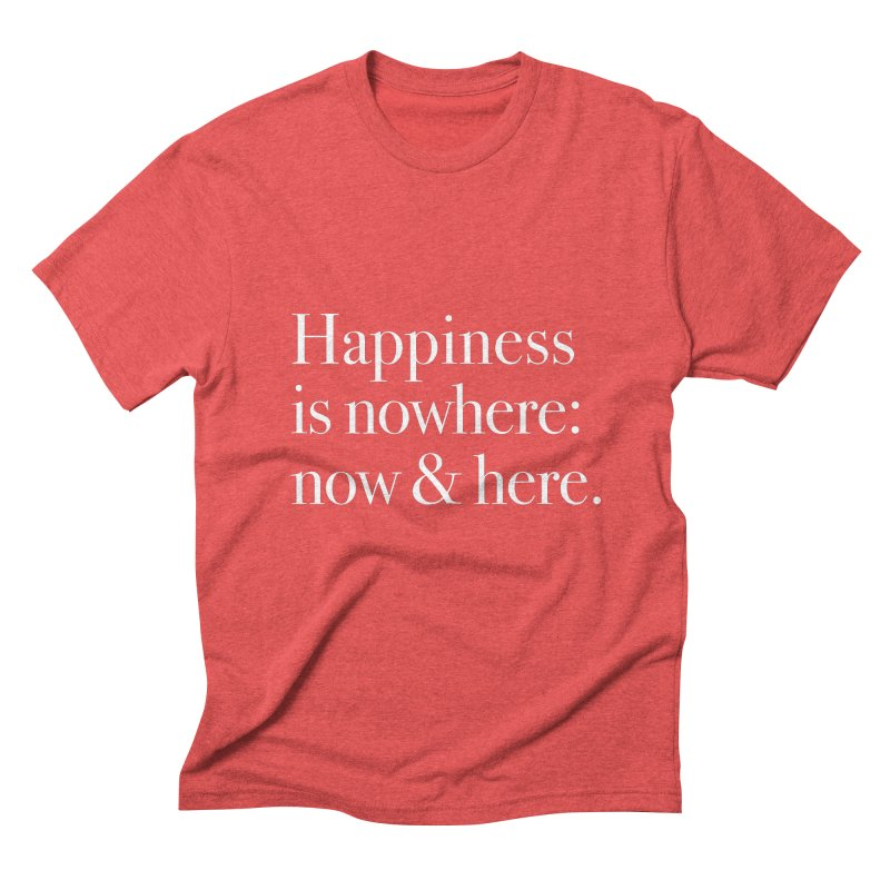 Happiness Is Nowhere: Now & Here Men's Triblend T-Shirt by happiness's Artist Shop