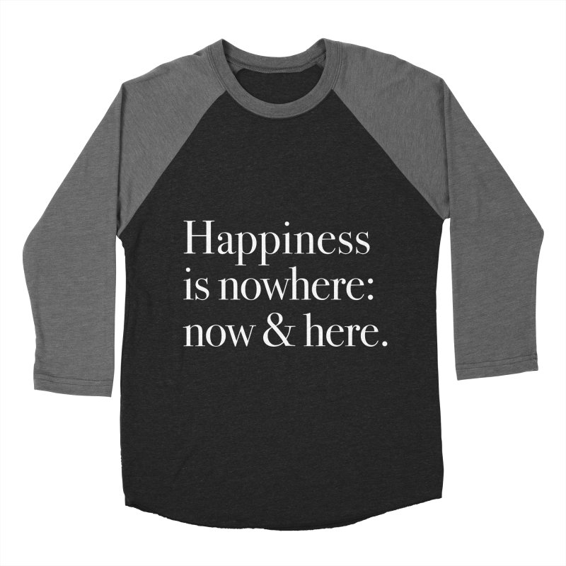 Happiness Is Nowhere: Now & Here Women's Baseball Triblend T-Shirt by happiness's Artist Shop