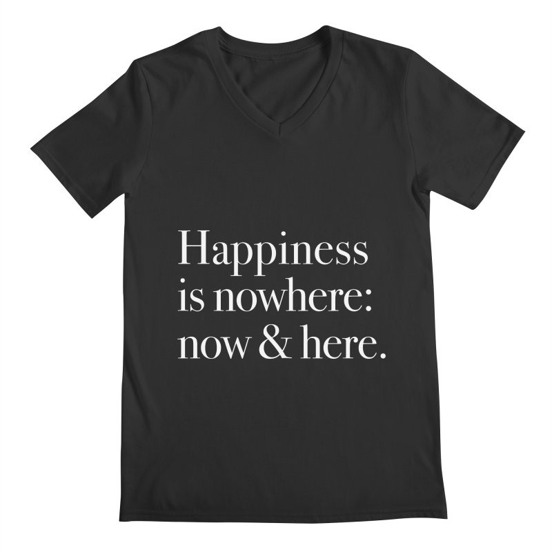 Happiness Is Nowhere: Now & Here Men's V-Neck by happiness's Artist Shop