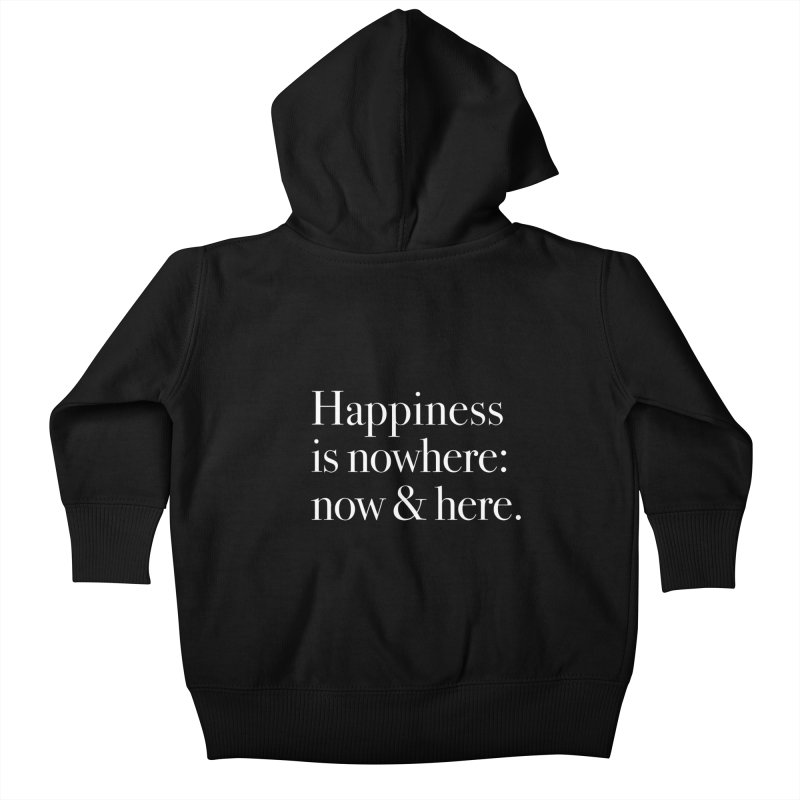 Happiness Is Nowhere: Now & Here Kids Baby Zip-Up Hoody by happiness's Artist Shop
