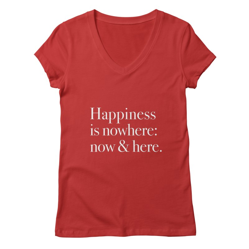 Happiness Is Nowhere: Now & Here Women's V-Neck by happiness's Artist Shop