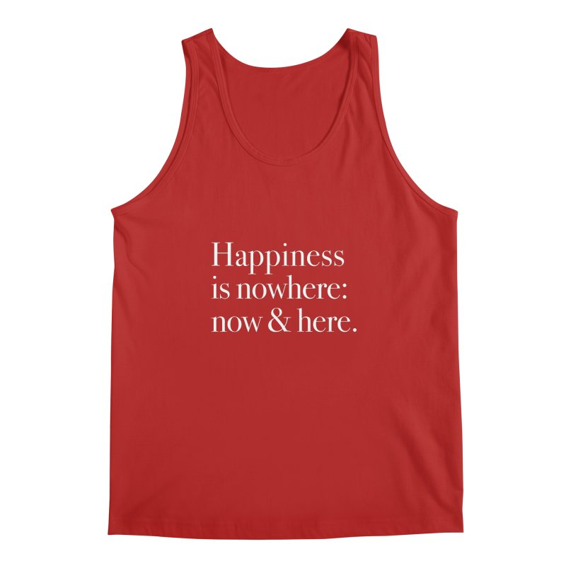 Happiness Is Nowhere: Now & Here Men's Tank by happiness's Artist Shop