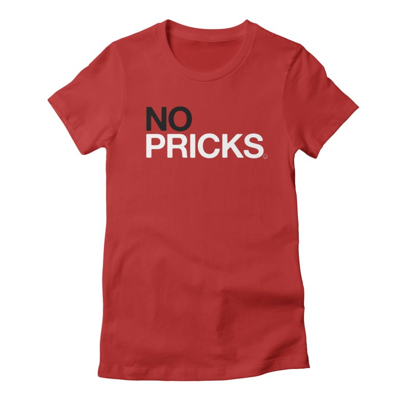 No Pricks T-shirt Women's Fitted T-Shirt by HappyBombs's Artist Shop