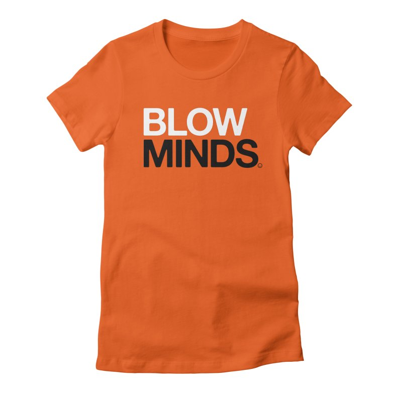 Blow Minds T-shirt Women's Fitted T-Shirt by HappyBombs's Artist Shop