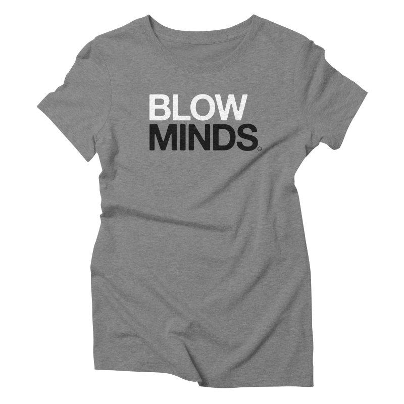 Blow Minds T-shirt Women's Triblend T-shirt by HappyBombs's Artist Shop