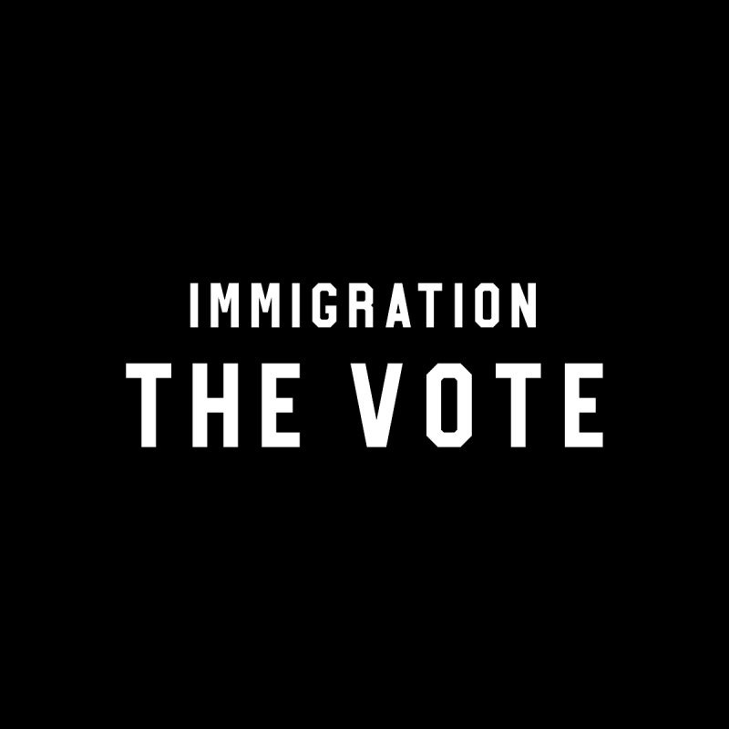 Immigration The Vote by HappyBombs's Artist Shop