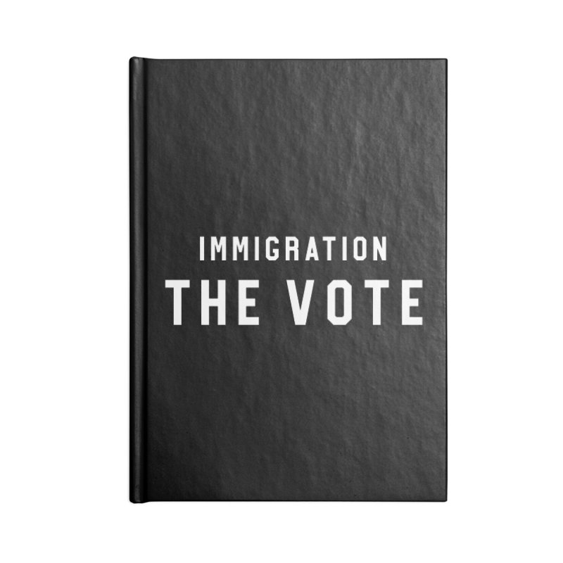 Immigration The Vote Accessories Notebook by HappyBombs's Artist Shop