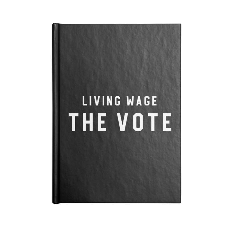 Living Wage The Vote Accessories Notebook by HappyBombs's Artist Shop