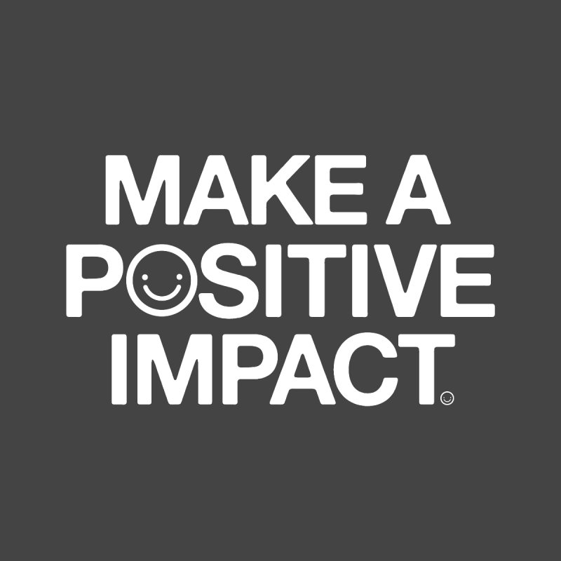 Make A Positive Impact T-shirt None  by HappyBombs's Artist Shop