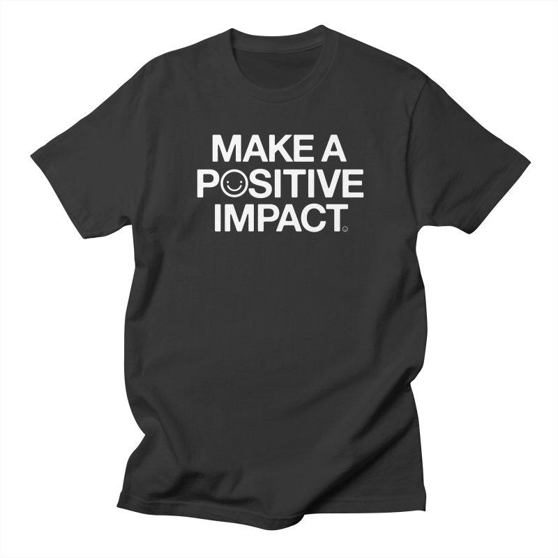 Make A Positive Impact T-shirt Women's Regular Unisex T-Shirt by HappyBombs's Artist Shop