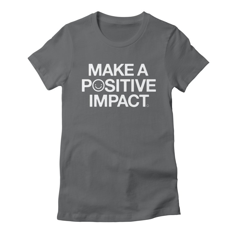 Make A Positive Impact T-shirt Women's Fitted T-Shirt by HappyBombs's Artist Shop