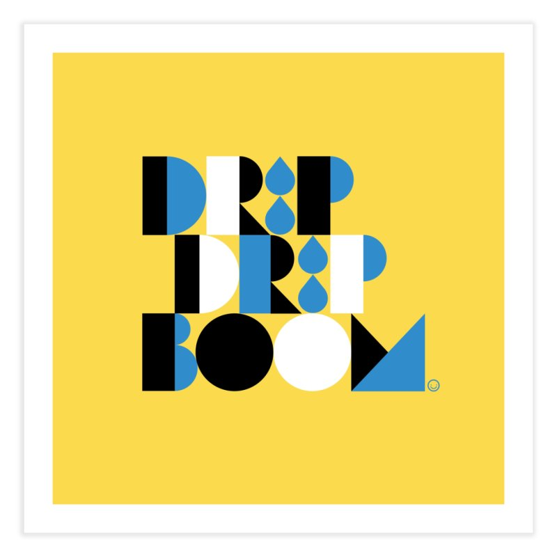 Drip Drip Boom Print Home Fine Art Print by HappyBombs's Artist Shop