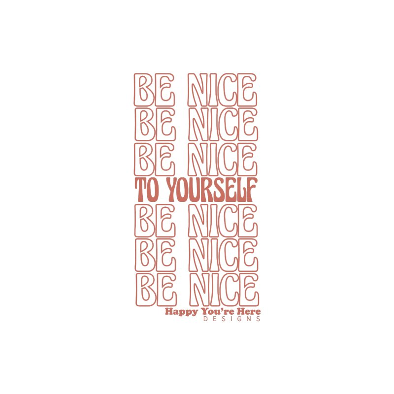 Be Nice Women's T-Shirt by Happy You're Here Artist Shop