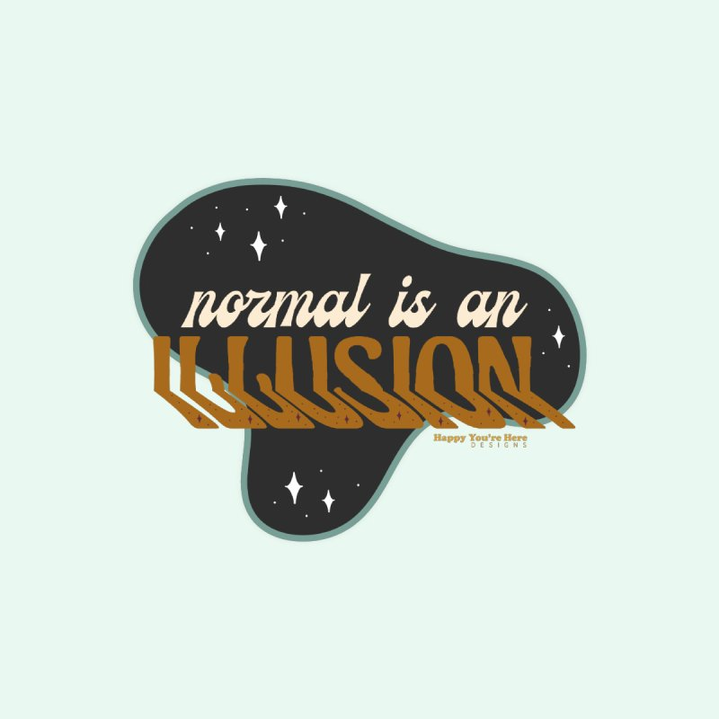 Normal is an Illusion Accessories Sticker by Happy You're Here Artist Shop