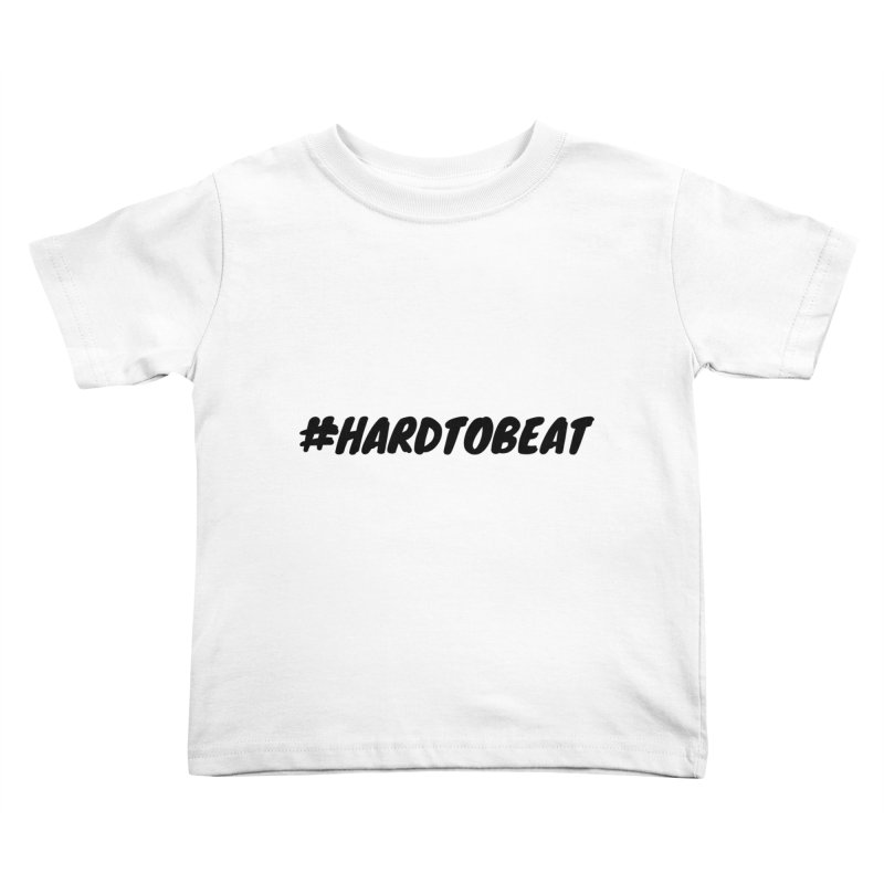 #HARDTOBEAT - BLACK Kids Toddler T-Shirt by Hard To Beat