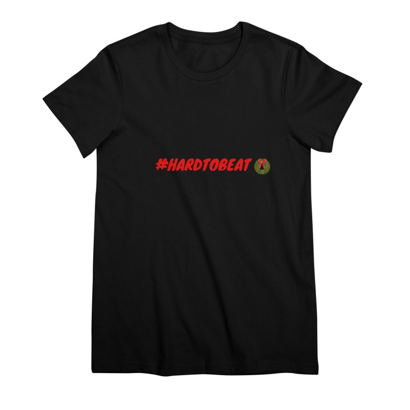 #HARDTOBEAT - CHRISTMAS Women's Premium T-Shirt by Hard To Beat