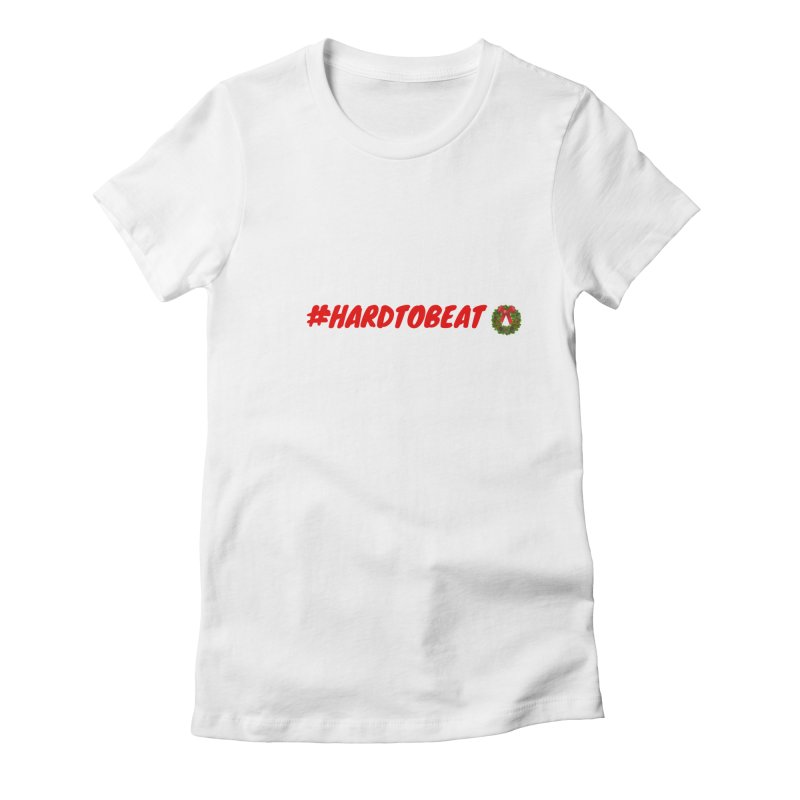 #HARDTOBEAT - CHRISTMAS Women's Fitted T-Shirt by Hard To Beat