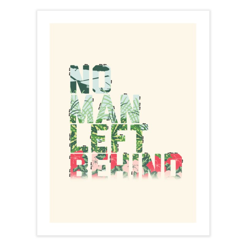 No Man Left Behind Home Fine Art Print by [HAS HEART]