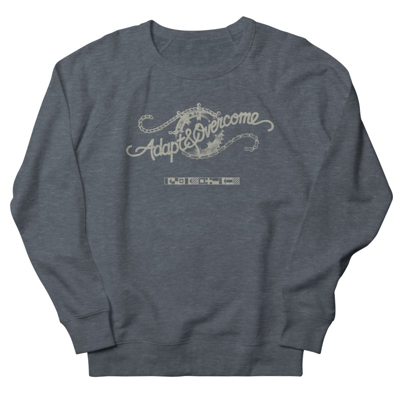 Adapt & Overcome Men's French Terry Sweatshirt by [HAS HEART]