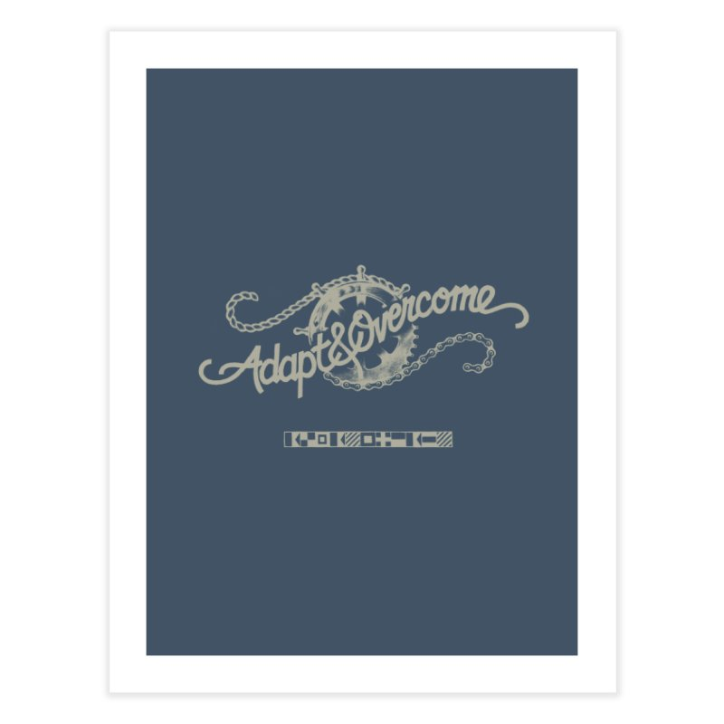 Adapt & Overcome Home Fine Art Print by [HAS HEART]
