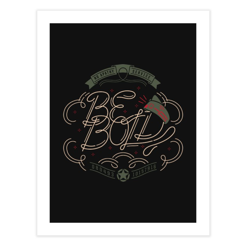 Be Bold (OR) Home Fine Art Print by [HAS HEART]