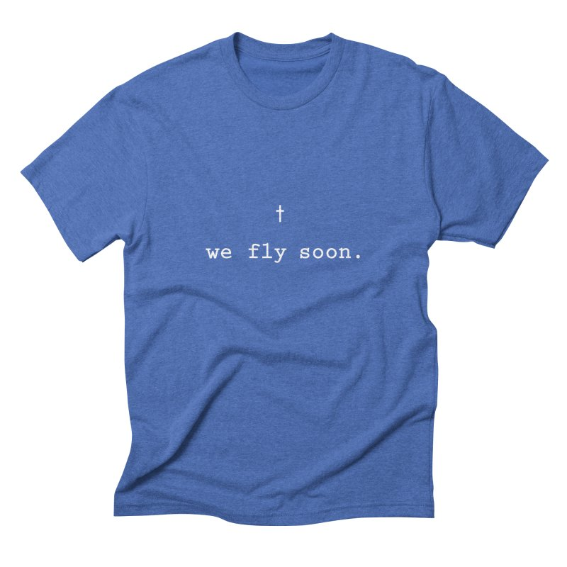 Soon We Fly Men's Triblend T-Shirt by Hassified