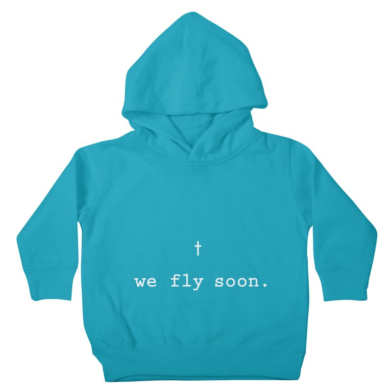 Soon We Fly Kids Toddler Pullover Hoody by Hassified
