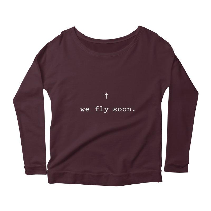 Soon We Fly Women's Scoop Neck Longsleeve T-Shirt by Hassified