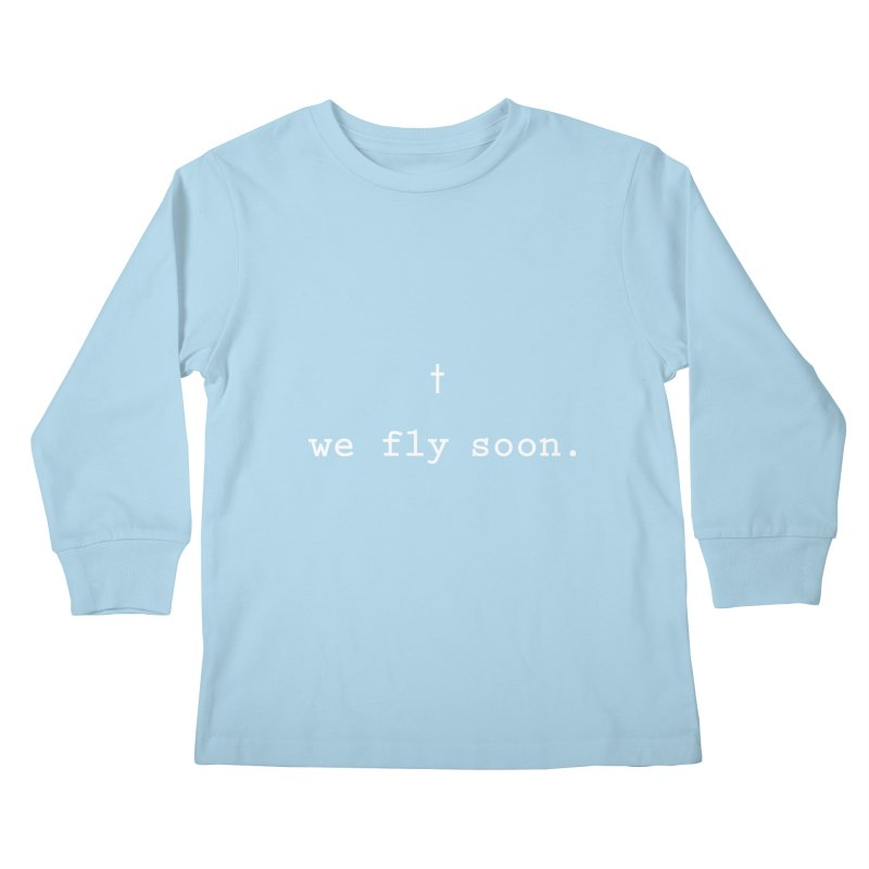 Soon We Fly Kids Longsleeve T-Shirt by Hassified