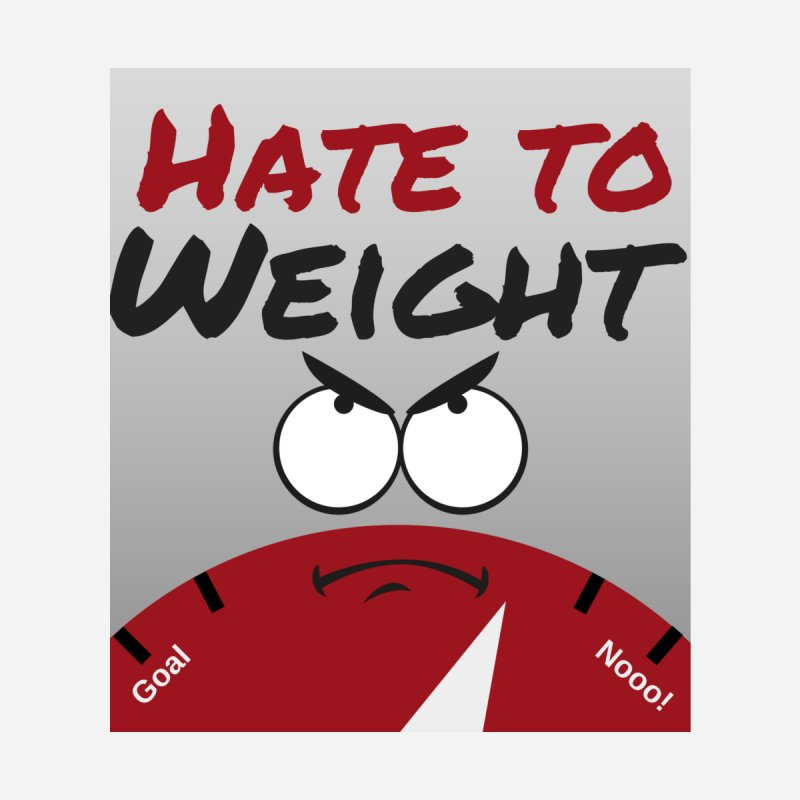 Hate to Weight by hatetoweight's Artist Shop