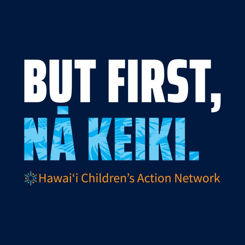 But First, Nā Keiki Men's T-Shirt by Hawaiʻi Children's Action Network